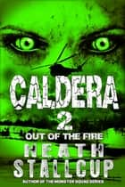 Caldera Book 2: Out Of The Fire ebook by Heath Stallcup