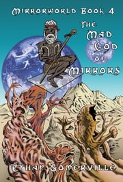 Mirrorworld Book 4: The Mad God of Mirrors ebook by Ethan Somerville