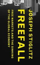Freefall - Free Markets and the Sinking of the Global Economy eBook by Joseph Stiglitz