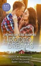 Home On The Ranch - Rodeo Dreams/Rodeo Dreams/Her Rodeo Man/No Ordinary Cowboy ebook by Mary Sullivan, Sarah M. Anderson, Cathy McDavid