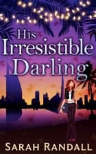 His Irresistible Darling ebook by Sarah Randall