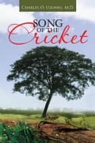 SONG OF THE CRICKET ebook by Charles O. Uzoaru, M.D.