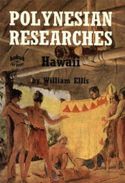 Polynesian Researches: Hawaii ebook by William Ellis