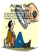 Acing the Interview: Everything You Need to Know to Get an Investment Banking, Hedge Fund or Private Equity Job ebook by David Jaffee