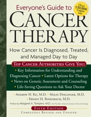 Everyone's Guide to Cancer Therapy - How Cancer Is Diagnosed, Treated, and Managed Day to Day ebook by Dr. Andrew Ko,Ernest Rosenbaum,Malin Dollinger