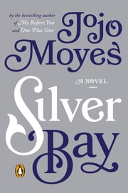 Silver Bay - A Novel ebook by Jojo Moyes