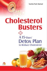 Cholesterol Busters - A 15 days Detox Plan to reduce cholesterol ebook by SUNITA PANT BANSAL