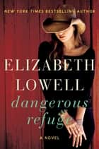 Dangerous Refuge - A Novel ebook by Elizabeth Lowell