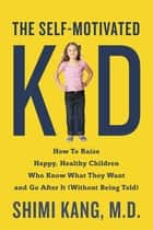The Self-Motivated Kid ebook by Shimi Kang