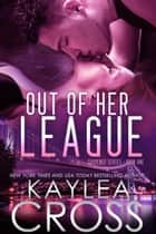 Out of Her League ebook by Kaylea Cross