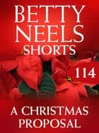 A Christmas Proposal (Mills & Boon M&B) (Betty Neels Collection, Book 114) ebook by Betty Neels