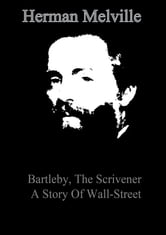 Bartleby, The Scrivener A Story Of Wall-Street ebook by Herman Melville