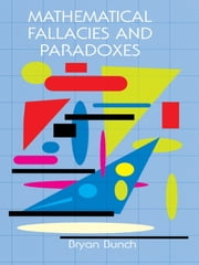 Mathematical Fallacies and Paradoxes ebook by Bryan Bunch