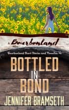 Bottled in Bond: Bourbonland Short Stories and Novellas #5 ebook by Jennifer Bramseth
