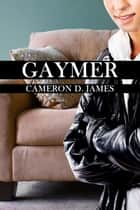 Gaymer ebook by Cameron D. James