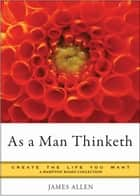 As a Man Thinketh - Create the Life You Want, A Hampton Roads Collection ebook by
