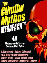 The Cthulhu Mythos MEGAPACK ® - 40 Modern and Classic Lovecraftian Stories ebook by H.P. Lovecraft,T.E.D. Klein,Clark Ashton Smith,Robert E. Howard,Brian Stableford,Brian McNaughton,Robert Bloch,Stephen Mark Rainey,Lin Carter,Lawrence Watt-Evans,Adrian Cole