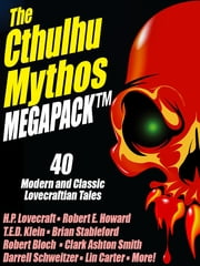 The Cthulhu Mythos Megapack - 40 Modern and Classic Lovecraftian Stories ebook by H.P. Lovecraft,T.E.D. Klein,Clark Ashton Smith,Robert E. Howard,Brian Stableford,Brian McNaughton,Robert Bloch,Stephen Mark Rainey,Lin Carter,Lawrence Watt-Evans,Adrian Cole,John Gregory Betancourt,Colin Azariah-Kribbs