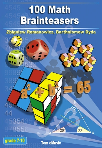 100 Math Brainteasers  Arithmetic, Algebra and Geometry Brain Teasers,  Puzzles, Games and Problems with Solutions
