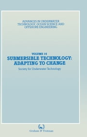 Submersible Technology: Adapting to Change - Proceedings of an international conference ('SUBTECH '87— Adapting to Change') organized jointly by the Association of Offshore Diving Contractors and the Society for Underwater Technology, and held Aberdeen, UK, 10–12 November 1987 ebook by Society for Underwater Technology (SUT)