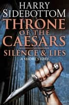 Silence & Lies (A Short Story): A Throne of the Caesars Story ebook by Harry Sidebottom