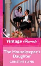 The Housekeeper's Daughter (Mills & Boon Vintage Cherish) ebook by Christine Flynn