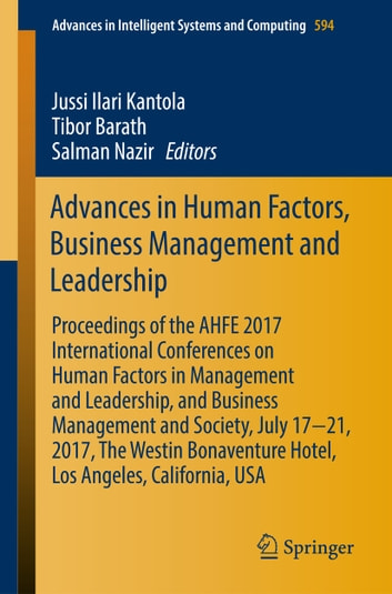 Advances in Human Factors, Business Management and Leadership - Proceedings of the AHFE 2017 International Conferences on Human Factors in Management and Leadership, and Business Management and Society, July 17−21, 2017, The Westin Bonaventure Hotel, Los Angeles, California, USA ebook by
