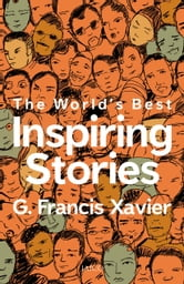 The World's Best Inspiring Stories ebook by Dr. G. Francis Xavier
