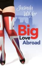 Big Love Abroad ebook by Jasinda Wilder
