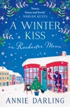 A Winter Kiss on Rochester Mews ebook by Annie Darling