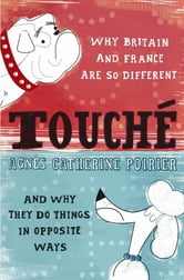 Touche - A French Woman's Take On The English ebook by Agnes Catherine Poirier