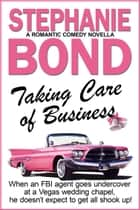 Taking Care of Business - a romantic comedy novella ebook by Stephanie Bond