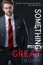 Something Great (Book 1) ebook by M. Clarke