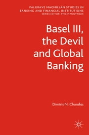 Basel III, the Devil and Global Banking ebook by D. Chorafas
