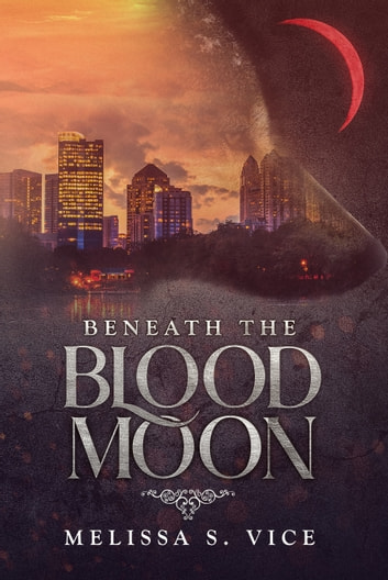 Beneath the Blood Moon ebook by Melissa S Vice