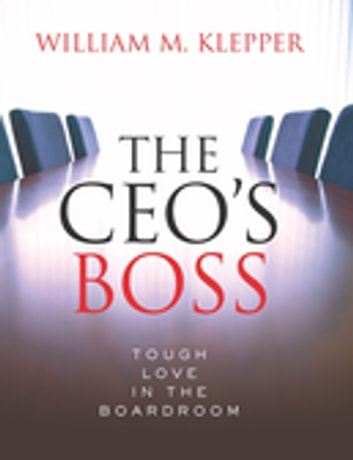 The CEO's Boss - Tough Love in the Boardroom ebook by William Klepper