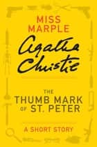 The Thumb Mark of St Peter - A Miss Marple Short Story ebook by Agatha Christie