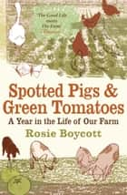 Spotted Pigs and Green Tomatoes ebook by Rosie Boycott