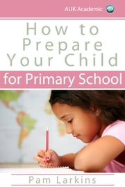 How to Prepare Your Child for Primary School ebook by Pam Larkins