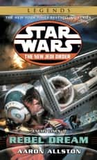 Rebel Dream: Star Wars Legends (The New Jedi Order) - Enemy Lines I ebook by Aaron Allston
