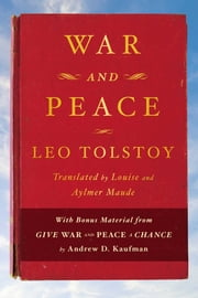 War and Peace - With bonus material from Give War and Peace A Chance by Andrew D. Kaufman ebook by Leo Tolstoy