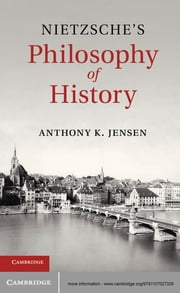 Nietzsche's Philosophy of History ebook by Professor Anthony K. Jensen