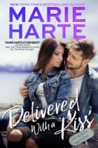 Delivered with a Kiss ebook by Marie Harte