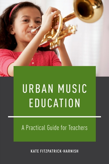 Urban Music Education - A Practical Guide for Teachers ebook by Kate Fitzpatrick-Harnish