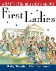 What's the Big Deal About First Ladies ebook by Ruby Shamir,Matt Faulkner