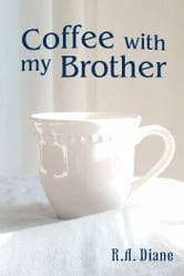 Coffee With My Brother ebook by R.A. Diane