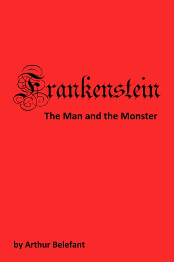 Frankenstein - The Man and the Monster ebook by Arthur Belefant