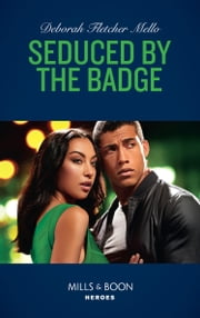Seduced By The Badge (Mills & Boon Heroes) (To Serve and Seduce, Book 1) eBook by Deborah Fletcher Mello