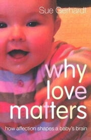 Why Love Matters ebook by Gerhardt, Sue