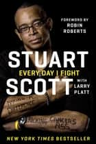 Every Day I Fight - Making a Difference, Kicking Cancer's Ass ebook by Stuart Scott, Larry Platt